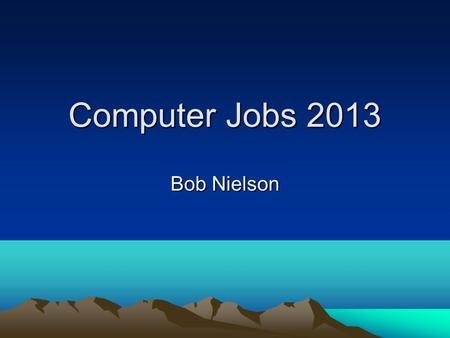 Computer Jobs 2013 Bob Nielson. Average Wage The average wages of all jobs in America >>>> $45,790 <<<< The average wage of Computer jobs is >>>> $80,180.