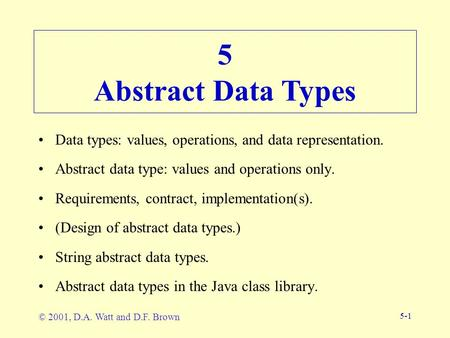 5-1 Data types: values, operations, and data representation. Abstract data type: values and operations only. Requirements, contract, implementation(s).