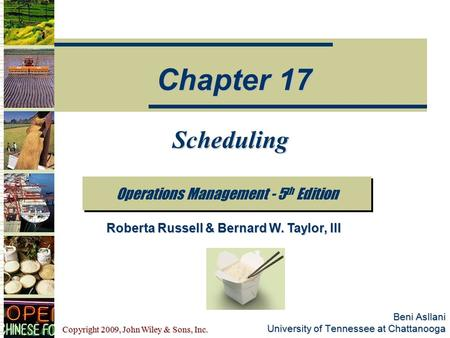 Copyright 2009, John Wiley & Sons, Inc. Beni Asllani University of Tennessee at Chattanooga Scheduling Operations Management - 5 th Edition Chapter 17.