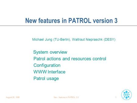 August 28, 1998New features in PATROL 3.01 New features in PATROL version 3 Michael Jung (TU-Berlin), Waltraut Niepraschk (DESY) System overview Patrol.