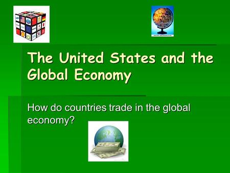 The United States and the Global Economy How do countries trade in the global economy?