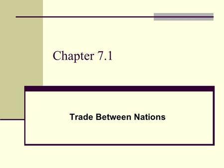 Chapter 7.1 Trade Between Nations. Imports A product brought in for sale from a foreign country.