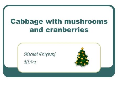 Cabbage with mushrooms and cranberries Michał Porębski Kl.Va.