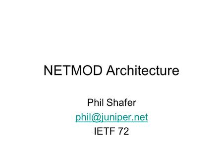 NETMOD Architecture Phil Shafer IETF 72.