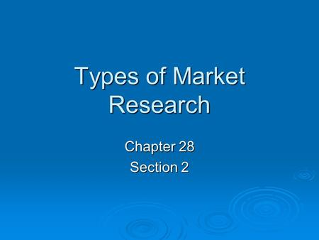 "Types of Market Research Chapter 28 Section 2. Types of Market Research  Quantitative research – answers questions that start with ""how many"" or ""how."
