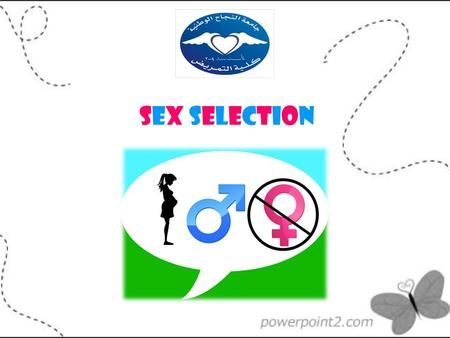 Sex SelectionSex Selection. Outline : Definition of sex selection Method of sex selection Sex selection in ethic شروط جواز «تحديد جنس الجنين Case.