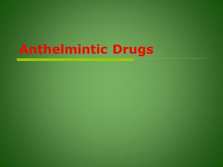 Anthelmintic Drugs. Helmintic infections  Human is the primary host for most helminthic infections.  Most worms produce eggs and larva  These pass.