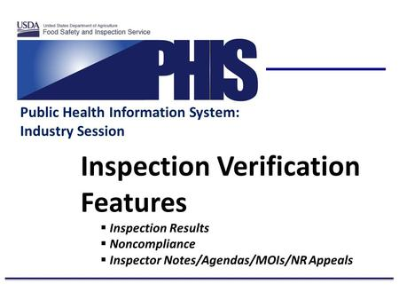 Public Health Information System: Industry Session Inspection Verification Features  Inspection Results  Noncompliance  Inspector Notes/Agendas/MOIs/NR.