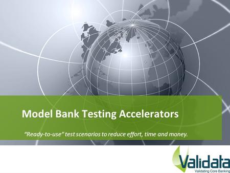 "Model Bank Testing Accelerators ""Ready-to-use"" test scenarios to reduce effort, time and money."