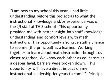 """I am new to my school this year. I had little understanding before this project as to what the instructional knowledge and/or experience was of the J/I."