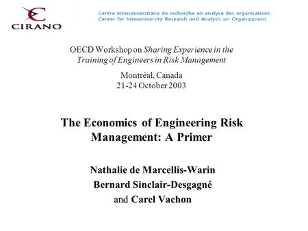 OECD Workshop on Sharing Experience in the Training of Engineers in Risk Management Montréal, Canada 21-24 October 2003 The Economics of Engineering Risk.