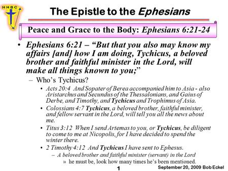 "The Epistle to the Ephesians September 20, 2009 Bob Eckel 1 Peace and Grace to the Body: Ephesians 6:21-24 Ephesians 6:21 – ""But that you also may know."
