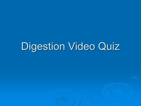 Digestion Video Quiz.