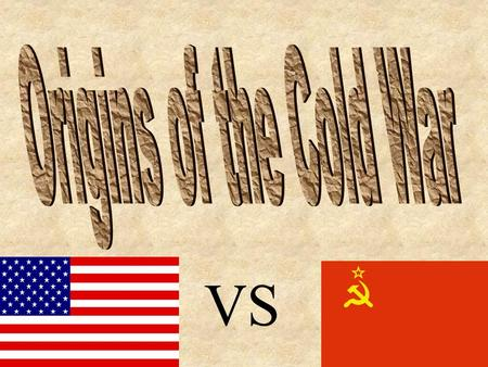 VS. The Cold War What is it? –It is a bitter state of indirect conflict that existed between the U.S. and the Soviet Union for more than four decades.