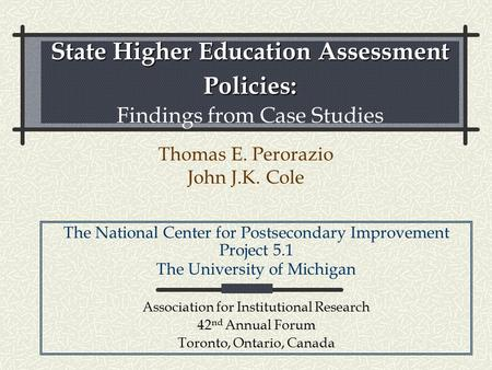 State Higher Education Assessment Policies: State Higher Education Assessment Policies: Findings from Case Studies Thomas E. Perorazio John J.K. Cole The.