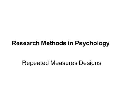 Research Methods in Psychology Repeated Measures Designs.