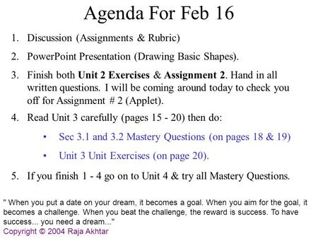 Agenda For Feb 16 1. Discussion (Assignments & Rubric) 2. PowerPoint Presentation (Drawing Basic Shapes). 4.Read Unit 3 carefully (pages 15 - 20) then.