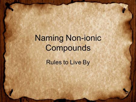 Naming Non-ionic Compounds Rules to Live By. Rule #1 The first element in the formula is named first, and the full element name is used.