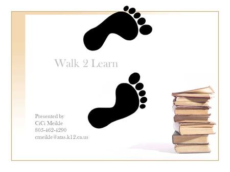 Walk 2 Learn Presented by CiCi Meikle 805-462-4290