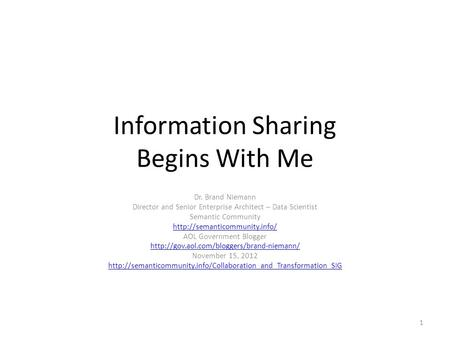 Information Sharing Begins With Me Dr. Brand Niemann Director and Senior Enterprise Architect – Data Scientist Semantic Community