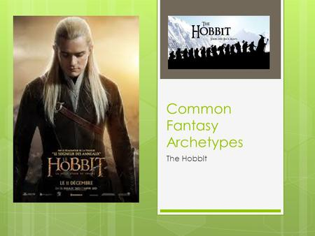 Common Fantasy Archetypes The Hobbit. The Quest  The main objective that the hero and his party must accomplish in the story  In most fantasy stories,