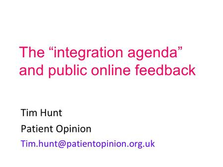 "The ""integration agenda"" and public online feedback Tim Hunt Patient Opinion"
