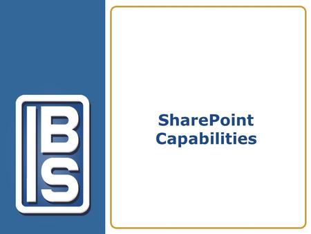 SharePoint Capabilities. Discussion Framework Who is IBS? The IBS Advantage IBS Showcase SharePoint Solutions How IBS can help you... Why use IBS? Next.