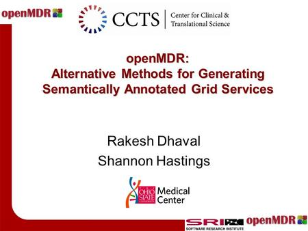 OpenMDR: Alternative Methods for Generating Semantically Annotated Grid Services Rakesh Dhaval Shannon Hastings.