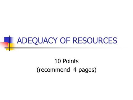 ADEQUACY OF RESOURCES 10 Points (recommend 4 pages)