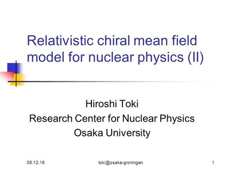 Relativistic chiral mean field model for nuclear physics (II) Hiroshi Toki Research Center for Nuclear Physics Osaka University.