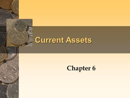 Current Assets Chapter 6. <strong>Cash</strong> and <strong>Cash</strong> Equivalents <strong>Cash</strong> is listed first in the current assets section because it is the most liquid of the assets. –