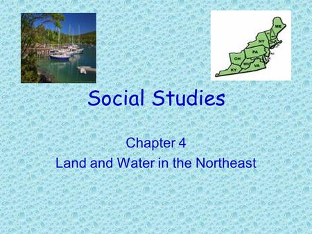 Social Studies Chapter 4 Land and Water in the Northeast.