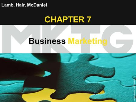 Chapter 7 Copyright ©2012 by Cengage Learning Inc. All rights reserved 1 Lamb, Hair, McDaniel CHAPTER 7 Business Marketing © iStockphoto.com/YinYang.