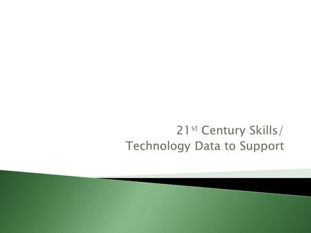 21 st Century Skills/ Technology Data to Support.