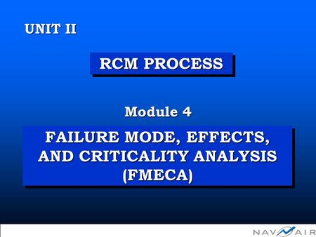FAILURE MODE, EFFECTS, AND CRITICALITY ANALYSIS (FMECA) Module 4 UNIT II RCM PROCESS  Copyright 2002, Information Spectrum, Inc. All Rights Reserved.