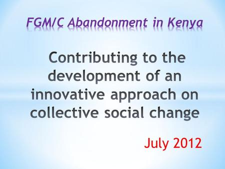 July 2012. FGM/C involves partial or total removal of the external female genitalia or other deliberate injury to the female genital organs whether for.