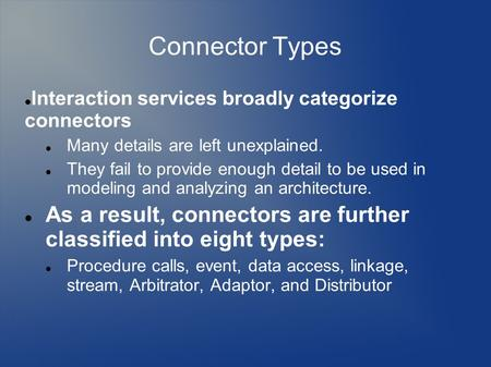 Connector Types Interaction services broadly categorize connectors Many details are left unexplained. They fail to provide enough detail to be used in.