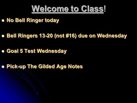 Welcome to Class! No Bell Ringer today No Bell Ringer today Bell Ringers 13-20 (not #16) due on Wednesday Bell Ringers 13-20 (not #16) due on Wednesday.