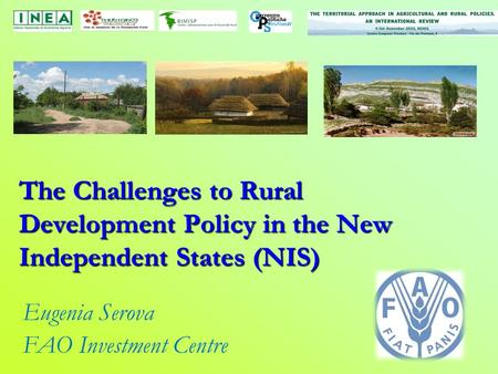 The Challenges to Rural Development Policy in the New Independent States (NIS) Eugenia Serova FAO Investment Centre.