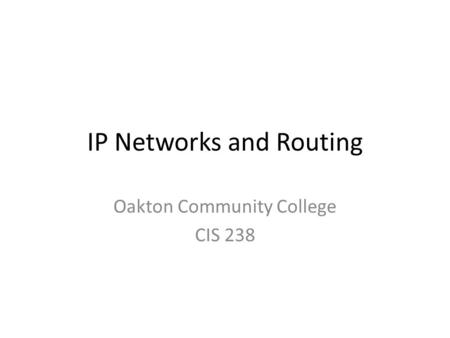 IP Networks and Routing Oakton Community College CIS 238.
