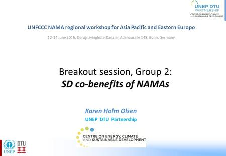 Breakout session, Group 2: SD co-benefits of NAMAs UNFCCC NAMA regional workshop for Asia Pacific and Eastern Europe 12-14 June 2015, Derag Livinghotel.