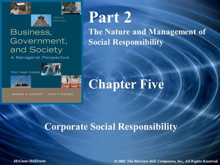 McGraw-Hill/Irwin © 2003 The McGraw-Hill Companies, Inc., All Rights Reserved. Chapter Five Corporate Social Responsibility Part 2 The Nature and Management.