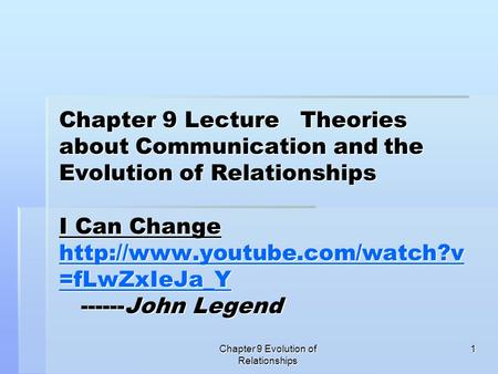 Chapter 9 Evolution of Relationships 1 Chapter 9 Lecture Theories about Communication and the Evolution of Relationships I Can Change