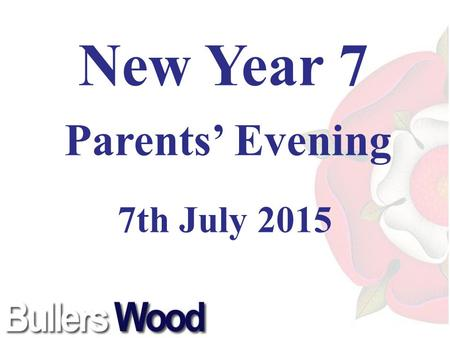 New Year 7 Parents' Evening 7th July 2015. Mr. B. Greene Headteacher Welcome.