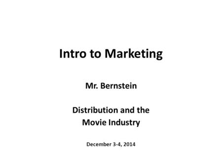 Intro to Marketing Mr. Bernstein Distribution and the Movie Industry December 3-4, 2014.