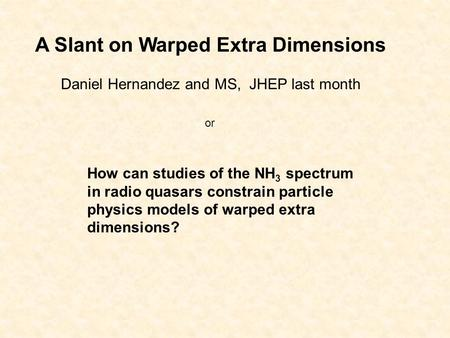 How can studies of the NH 3 spectrum in radio quasars constrain particle physics models of warped extra dimensions? A Slant on Warped Extra Dimensions.
