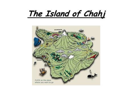 The Island of Chahj. Factors Contributing to Climate 38° North, 32° East No ocean currents Tall, Extinct volcano (Mount Grailyteece)