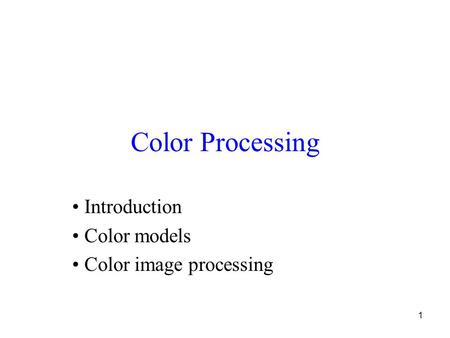 1 Color Processing Introduction Color models Color image processing.