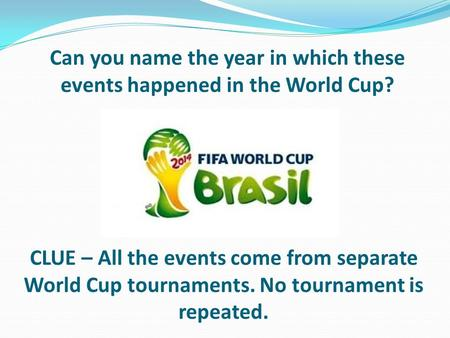 Can you name the year in which these events happened in the World Cup? CLUE – All the events come from separate World Cup tournaments. No tournament is.