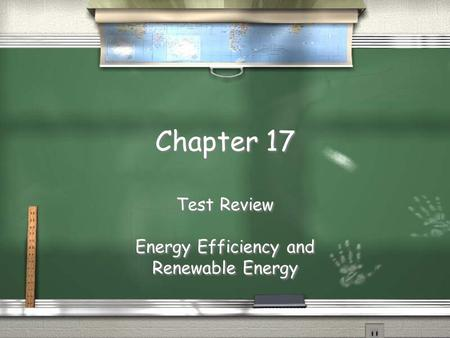 Chapter 17 Test Review Energy Efficiency and Renewable Energy Test Review Energy Efficiency and Renewable Energy.